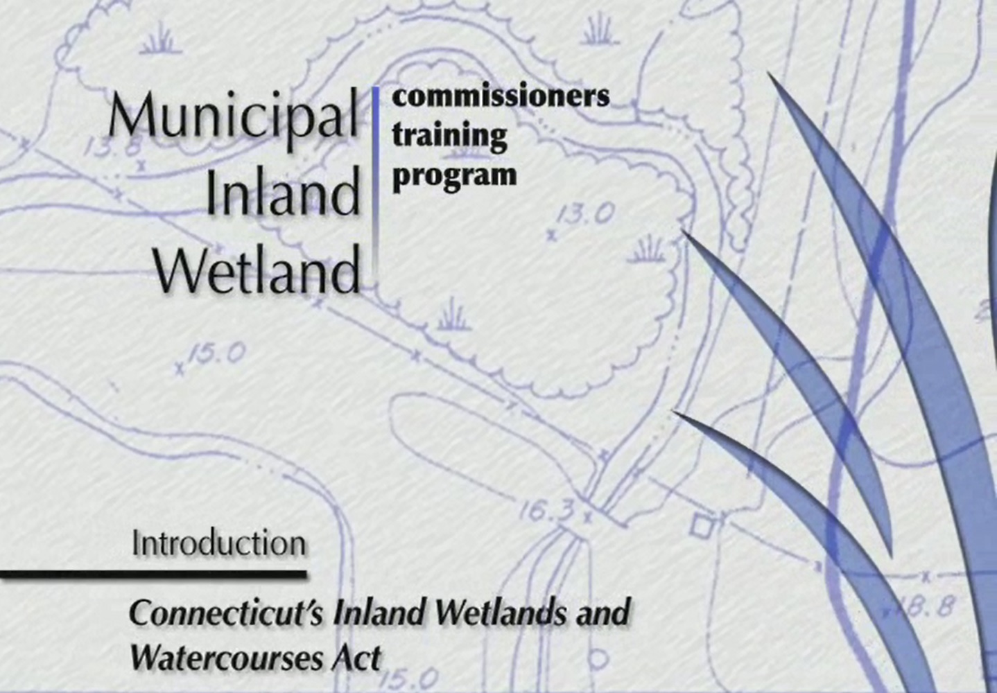 Municipal Inland Wetlands Training Video 1 - Introduction to Connecticut's Inland Wetlands & Watercourses Act