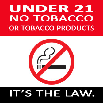 "No smoking symbol that reads ""Under 21 no tobacco or tobacco products"" and at the bottom reads ""It's the law."""