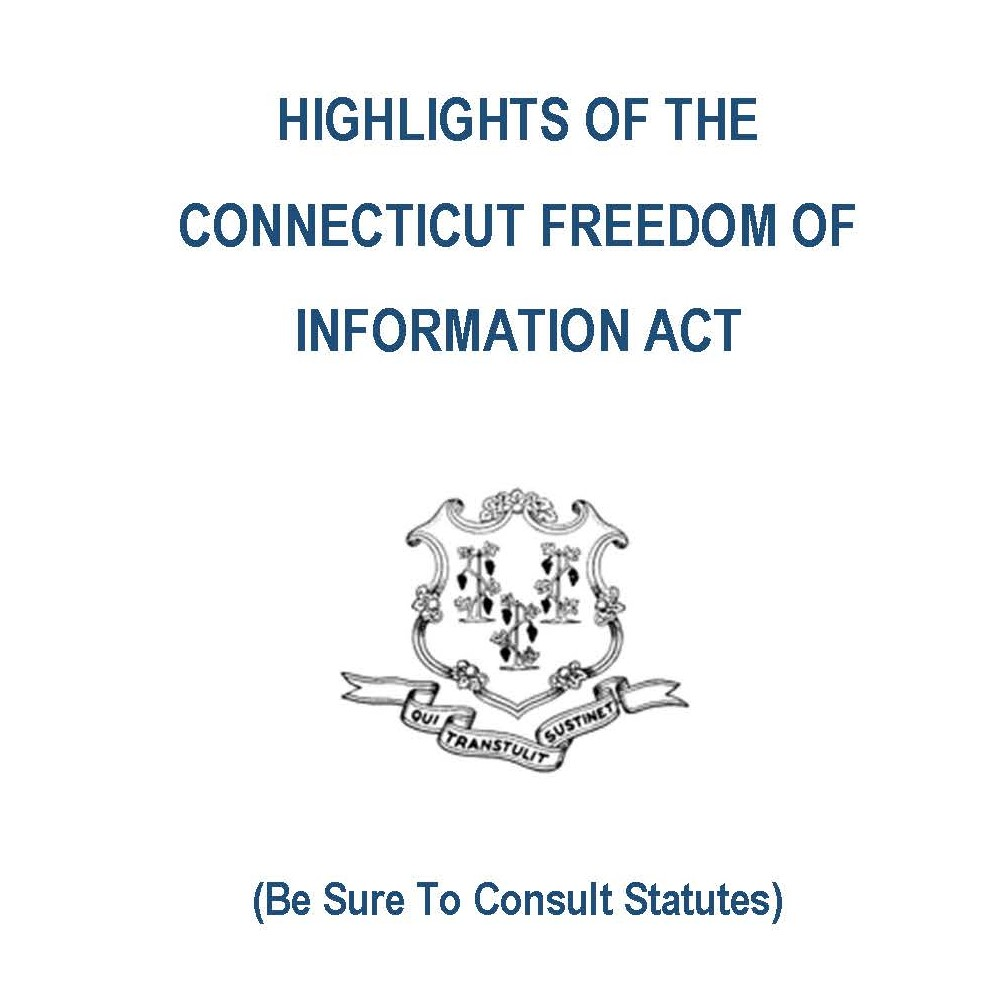 Highlights of The Connecticut Freedom of Information Act