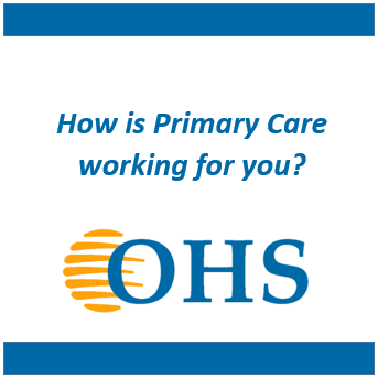 "OHS logo with text that reads ""How is Primary Care Working for you?"""