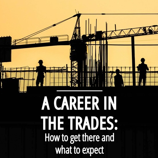 A Career in the Trades: How to get there and what to expect