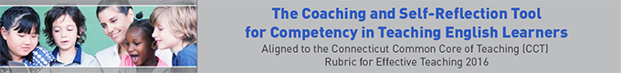 The Coaching and Self-Reflection Tool for Competency in Teaching English Learners