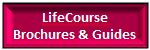 LifeCourse Brochures, Guides